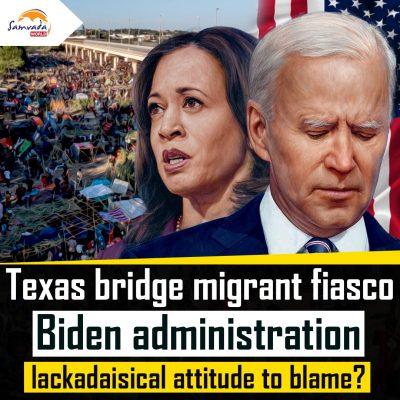 Texas Bridge Migrant Fiasco – Biden administration blamed for its lackadaisical attitude